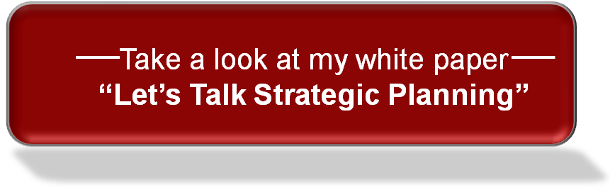 Take a look at my white paper - Let's Talk Strategic Planning