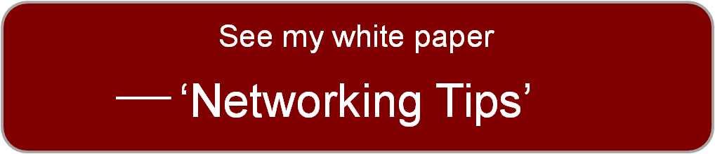 See my white paper, 'Networking tips.' 