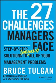 27 Challenges Managers Face by Bruce Tulgan