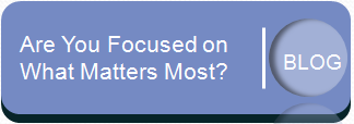 Read the blog - Are You Focused on What Matters Most?